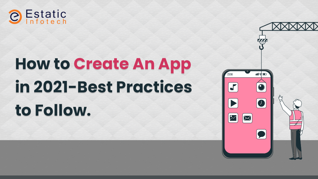 How to Create An App in 2021 - Best Practices to Follow